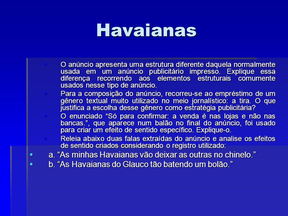 Havaianas O anúncio apresenta uma estrutura diferente daquela normalmente usada em um anúncio publicitário impresso. Explique essa diferença recorrend