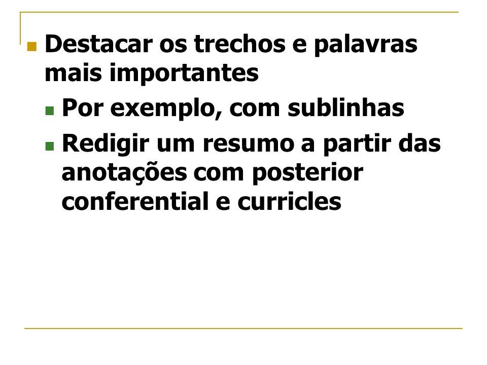 Destacar os trechos e palavras mais importantes Por exemplo, com sublinhas Redigir um resumo a partir das anotações com posterior conferential e curri