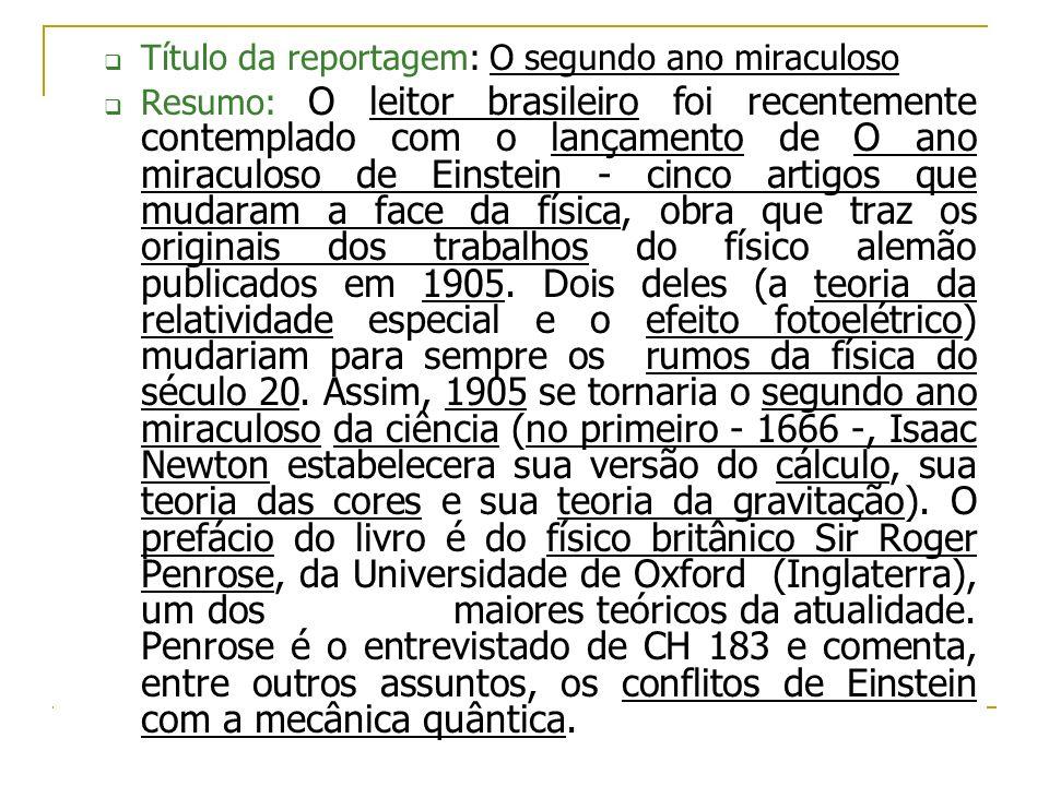 Título da reportagem: O segundo ano miraculoso Resumo: O leitor brasileiro foi recentemente contemplado com o lançamento de O ano miraculoso de Einste