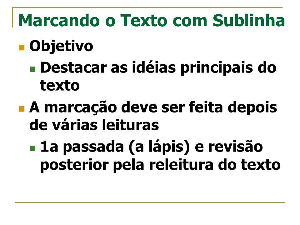 Marcando o Texto com Sublinha Objetivo Destacar as idéias principais do texto A marcação deve ser feita depois de várias leituras 1a passada (a lápis)