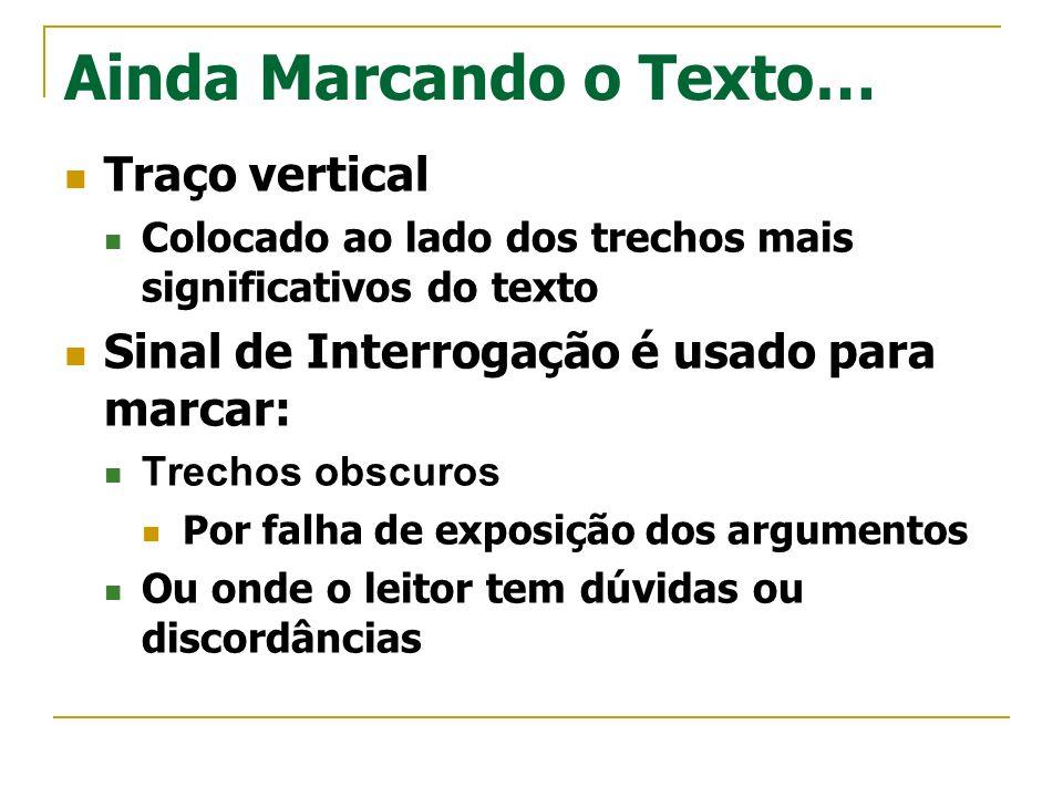 Ainda Marcando o Texto… Traço vertical Colocado ao lado dos trechos mais significativos do texto Sinal de Interrogação é usado para marcar: Trechos ob