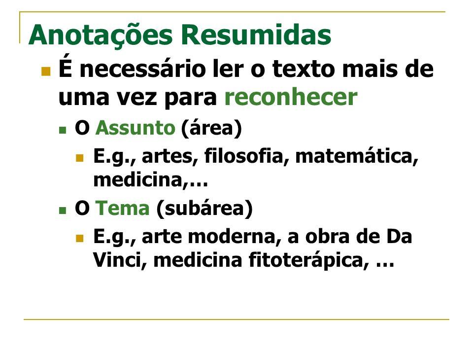 Anotações Resumidas É necessário ler o texto mais de uma vez para reconhecer O Assunto (área) E.g., artes, filosofia, matemática, medicina,… O Tema (s