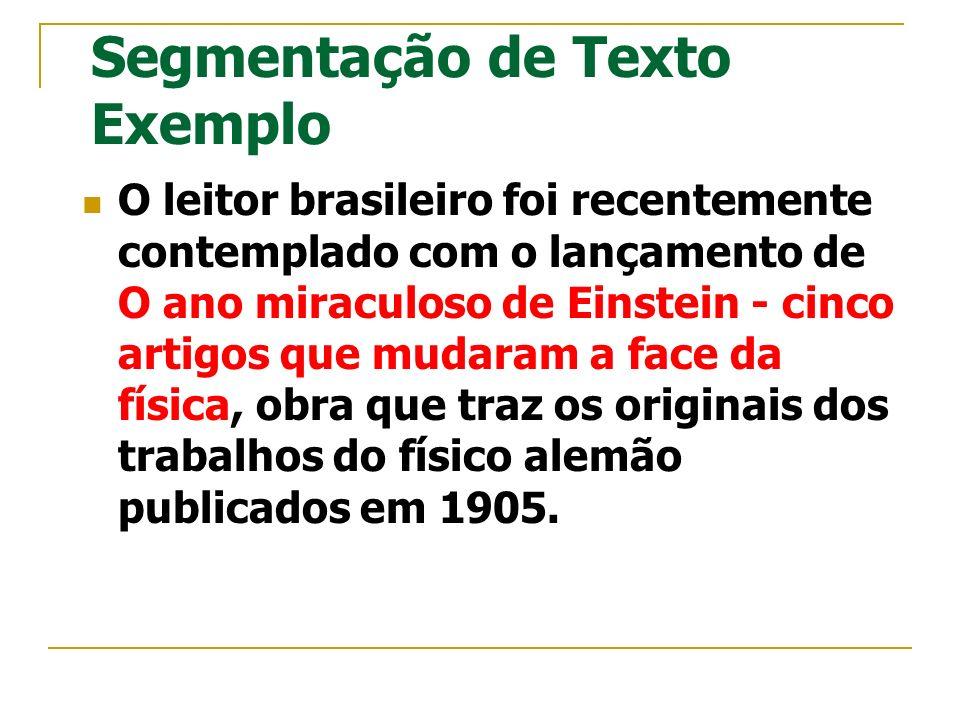 Segmentação de Texto Exemplo O leitor brasileiro foi recentemente contemplado com o lançamento de O ano miraculoso de Einstein - cinco artigos que mud