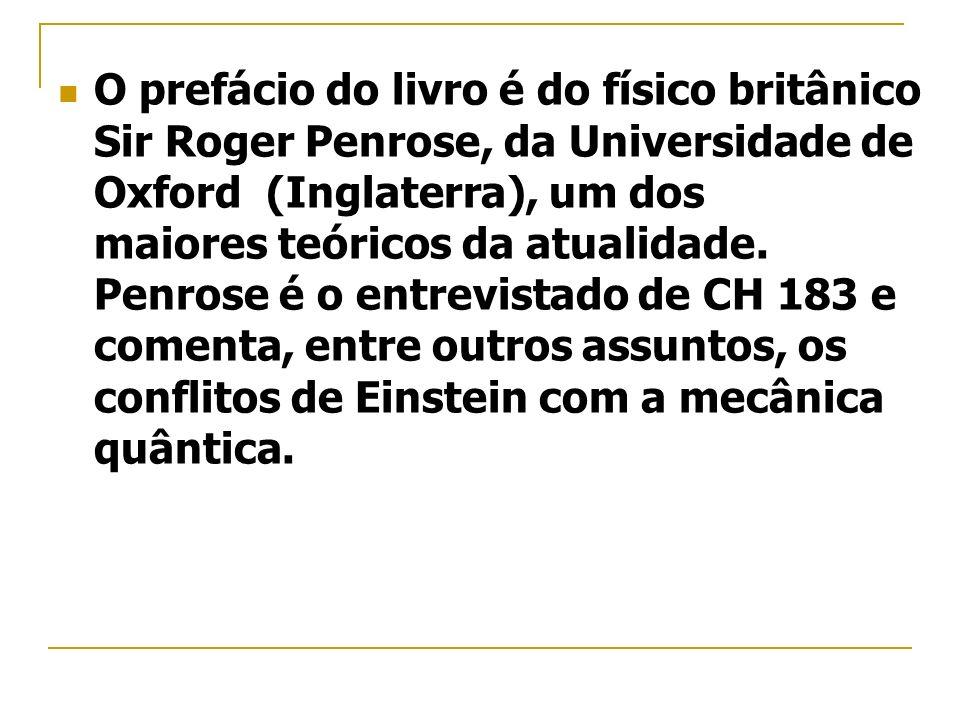 O prefácio do livro é do físico britânico Sir Roger Penrose, da Universidade de Oxford (Inglaterra), um dos maiores teóricos da atualidade. Penrose é