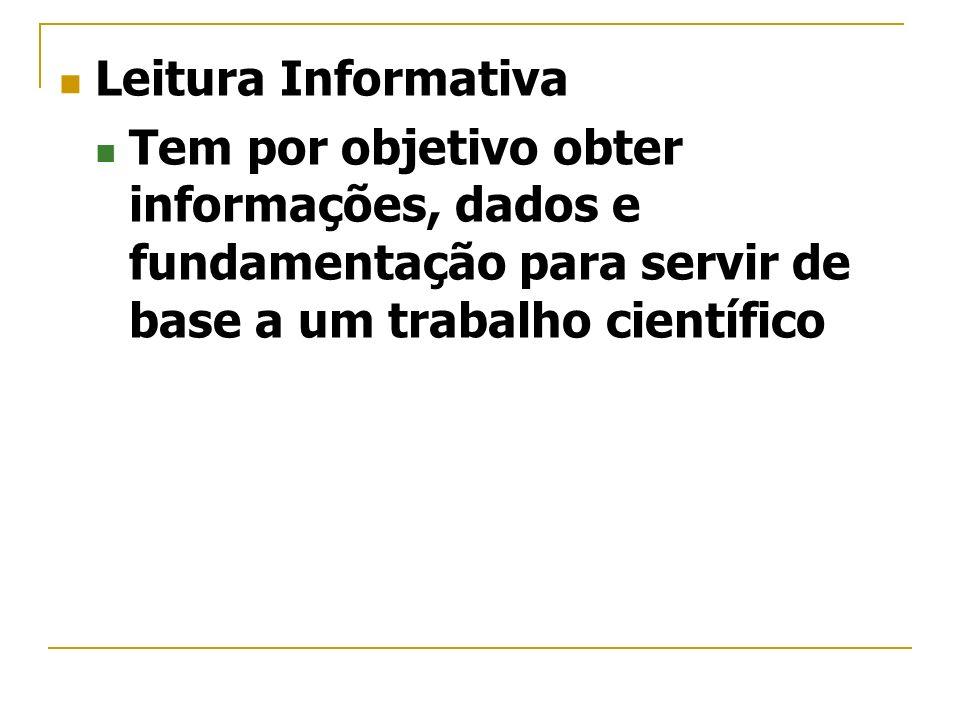 Leitura Informativa Tem por objetivo obter informações, dados e fundamentação para servir de base a um trabalho científico