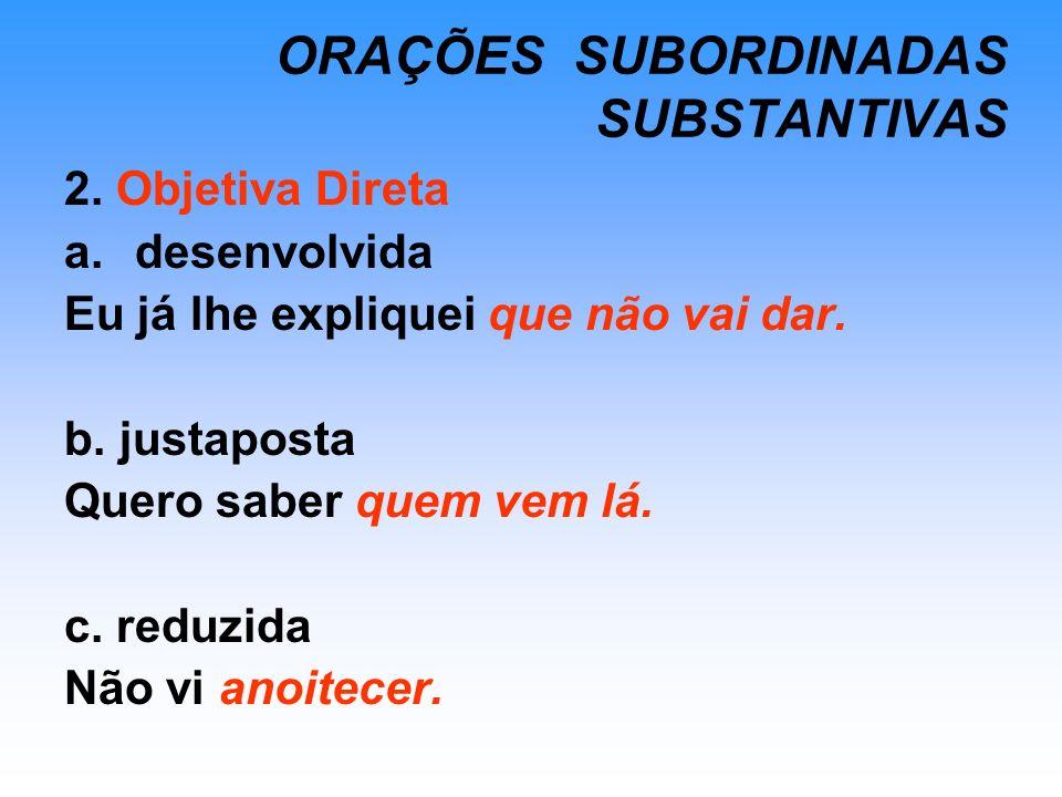 ORAÇÕES SUBORDINADAS SUBSTANTIVAS 3.