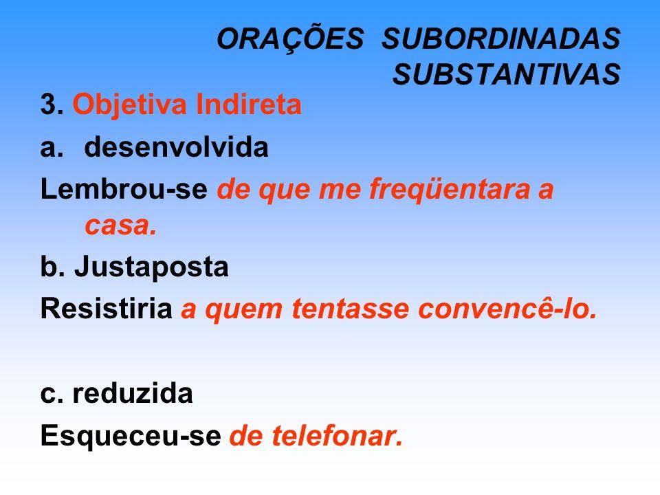 ORAÇÕES SUBORDINADAS SUBSTANTIVAS 4.