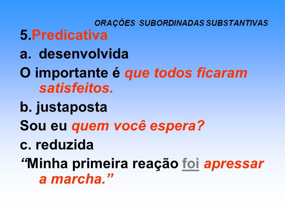 ORAÇÕES SUBORDINADAS SUBSTANTIVAS 6.