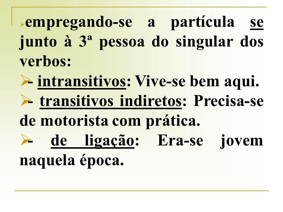 A indeterminação do sujeito se dá por meio de dois procedimentos: colocando-se o verbo ( ou o auxiliar, se houver locução verbal) na 3ª pessoa do plur