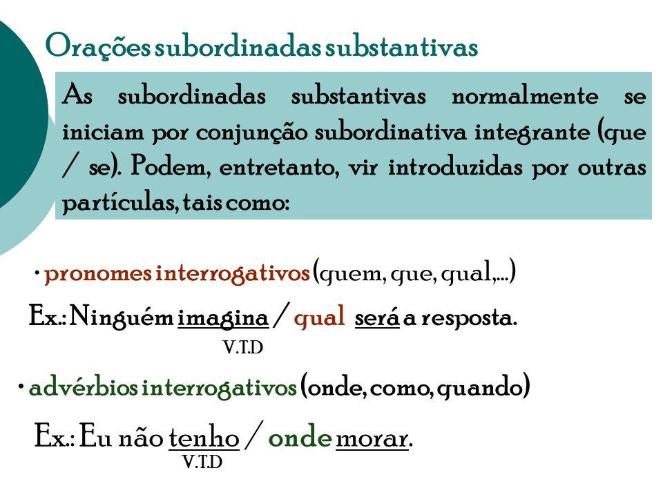 Tipos de orações subordinadas adverbial: é aquela que desempenha função sintática própria de adjunto adverbial. substantiva: é aquela que desempenha f