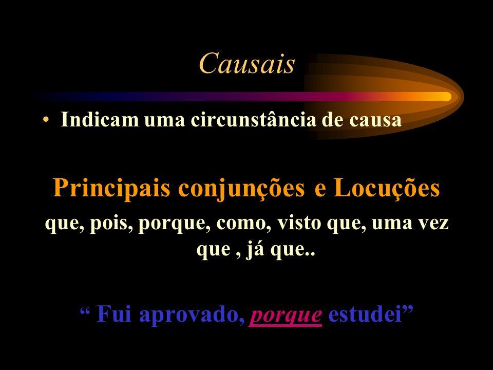 Causais Indicam uma circunstância de causa Principais conjunções e Locuções que, pois, porque, como, visto que, uma vez que, já que..