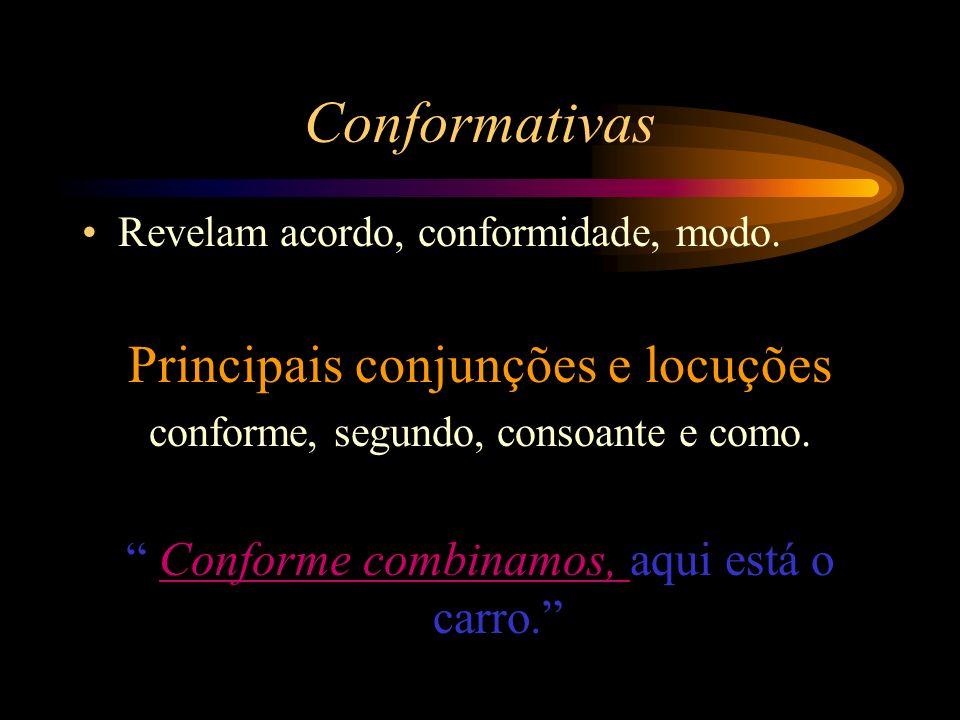 Condicionais Constituem um obstáculo, uma condição. Principais conjunções e locuções se, caso, desde que, contanto que, salvo... Se chover, não haverá