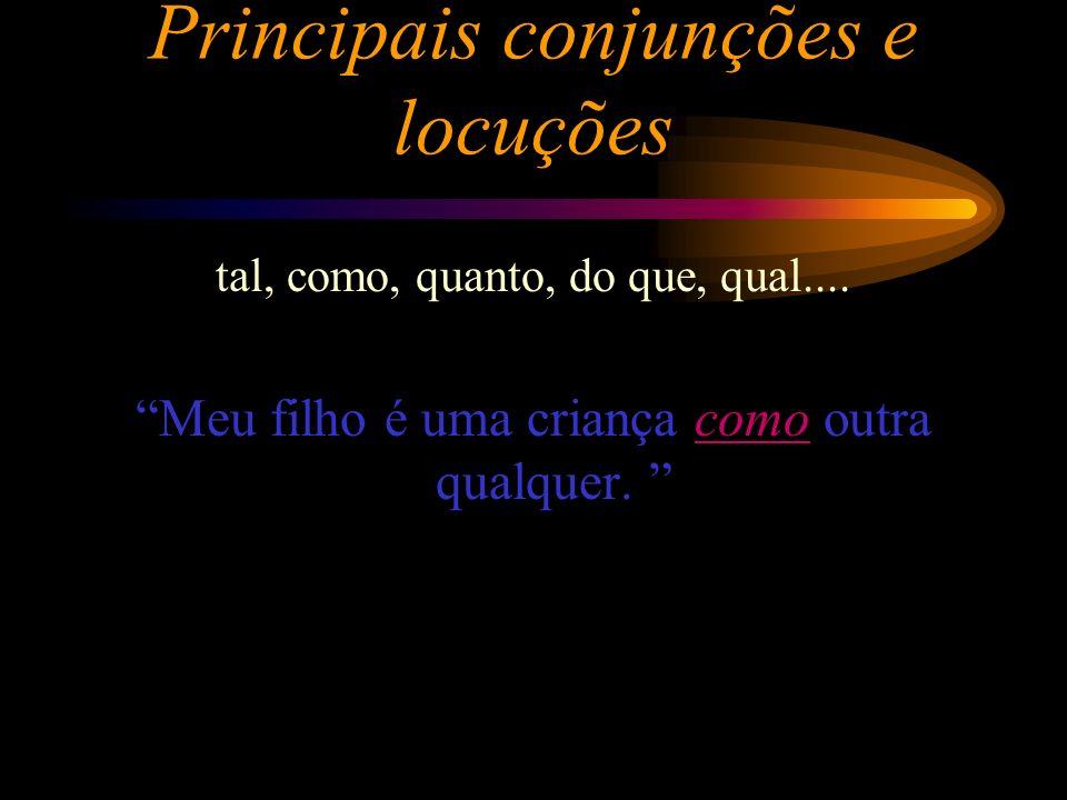 Principais conjunções e locuções tal, como, quanto, do que, qual....