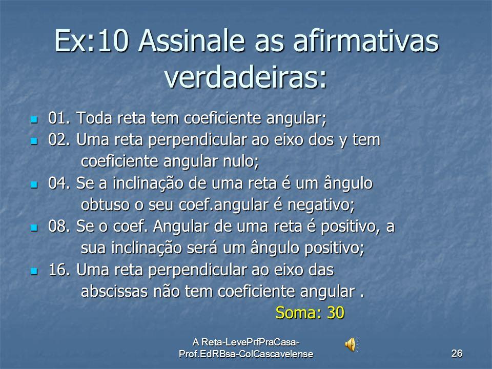 A Reta-LevePrfPraCasa- Prof.EdRBsa-ColCascavelense25 Continuação do Ex: 09 C) C) 120° x y -4/3 d) y x 135° 3 e) y x 5 y x f ) 5