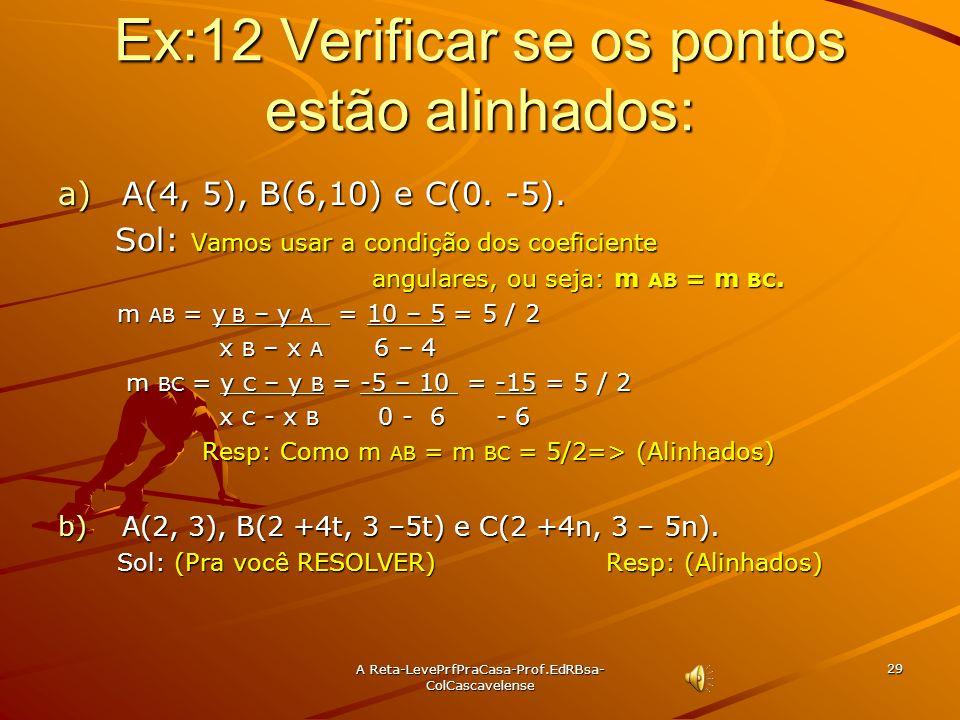 A Reta-LevePrfPraCasa- Prof.EdRBsa-ColCascavelense 28 Condição de alinhamento de três pontos por coeficiente angular. Teorema: Três pontos A(x A,y A )