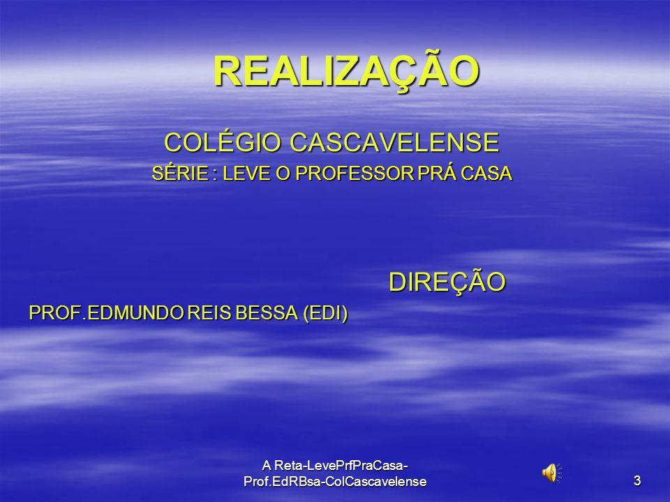 3 REALIZAÇÃO COLÉGIO CASCAVELENSE SÉRIE : LEVE O PROFESSOR PRÁ CASA DIREÇÃO PROF.EDMUNDO REIS BESSA (EDI)