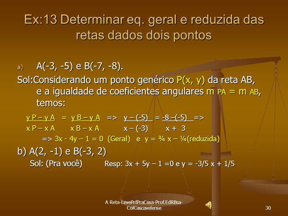 A Reta-LevePrfPraCasa-Prof.EdRBsa- ColCascavelense 29 Ex:12 Verificar se os pontos estão alinhados: a)A(4, 5), B(6,10) e C(0. -5). Sol: Vamos usar a c