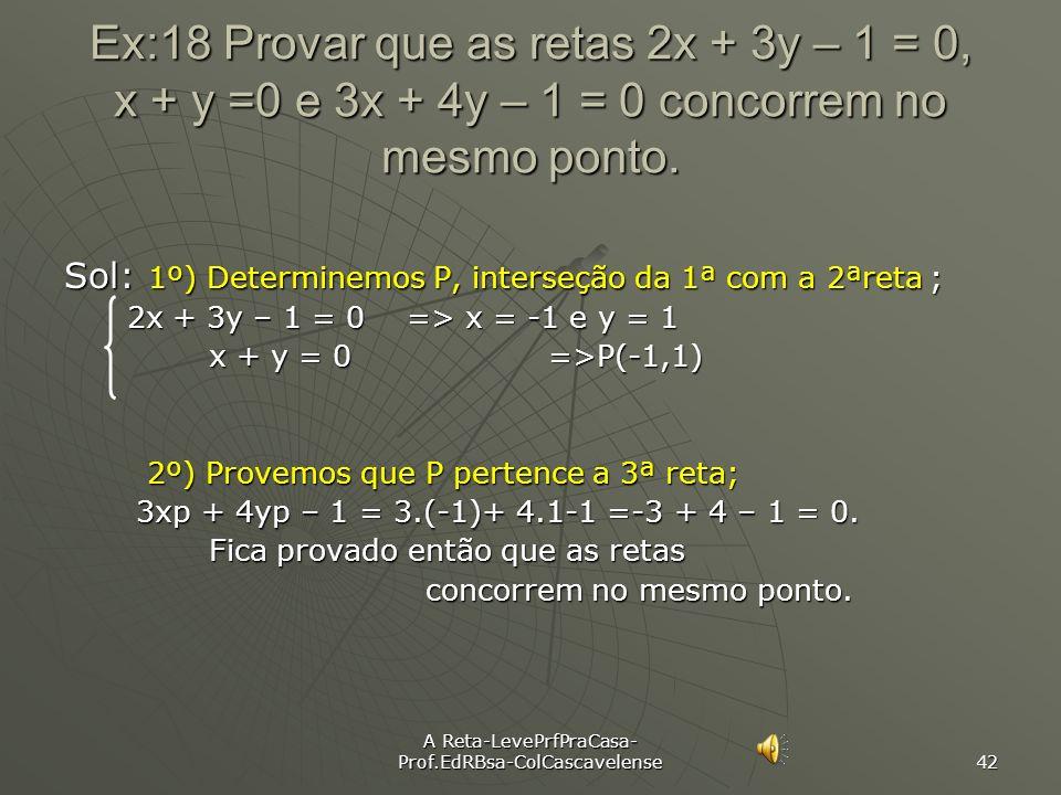 A Reta-LevePrfPraCasa- Prof.EdRBsa-ColCascavelense 41 ATENÇÃO: Concorrência de 3 retas em um mesmo ponto Dadas Dadas as equações de 3 retas para verif