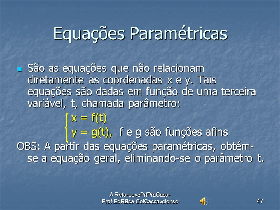 A Reta-LevePrfPraCasa- Prof.EdRBsa-ColCascavelense46 Ex:22 Obter a equação segmentária da reta cuja equação geral é 2x – 3y + 4 = 0 Sol: Sol: 2x – 3y