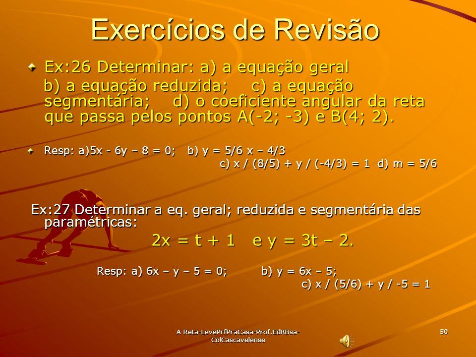 A Reta-LevePrfPraCasa- Prof.EdRBsa-ColCascavelense 49 Ex:25 Determinar as equações paramétricas da reta: a) ( r ) 3x – 2y – 6 = 0. Sol: Vamos isolar x