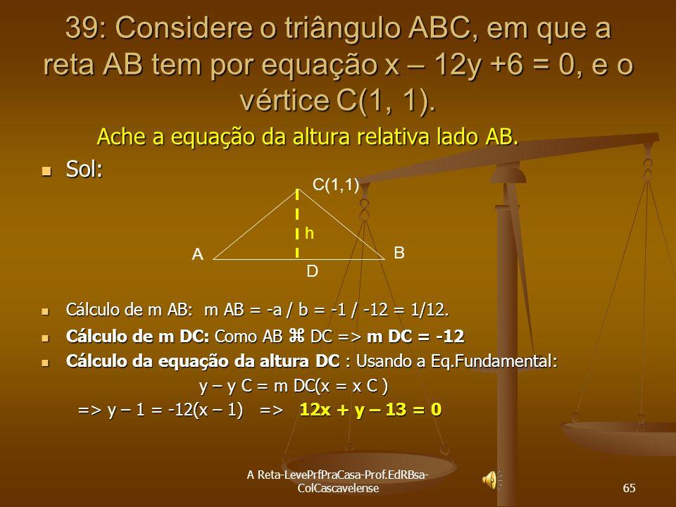 A Reta-LevePrfPraCasa-Prof.EdRBsa- ColCascavelense 64 38: Determine as coordenadas do ponto P, simétrico de P(-1,6) em relação à reta (r) 3x-4y +2 =0