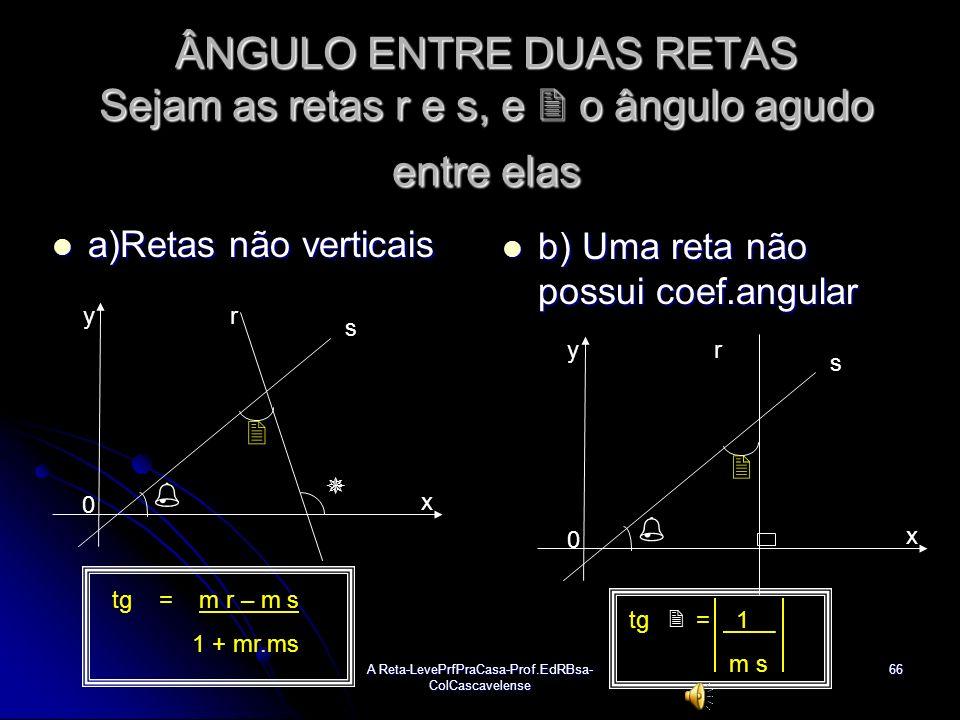 A Reta-LevePrfPraCasa-Prof.EdRBsa- ColCascavelense65 39: Considere o triângulo ABC, em que a reta AB tem por equação x – 12y +6 = 0, e o vértice C(1,