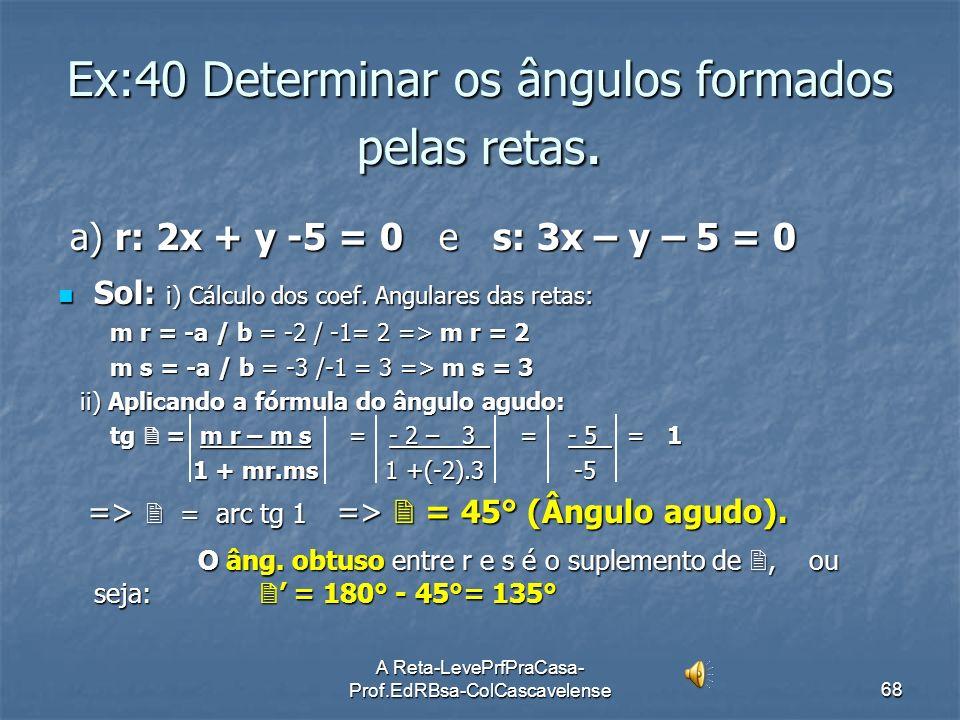 A Reta-LevePrfPraCasa- Prof.EdRBsa-ColCascavelense67 NOTAS: 1) Se no cálculo da 1) Se no cálculo da tg obtivermos tg obtivermos tg = 0, isso significa