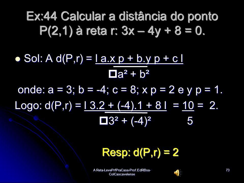 A Reta-LevePrfPraCasa-Prof.EdRBsa- ColCascavelense 72 DISTÂNCIA ENTRE PONTO E RETA Dado um ponto P(xp; yp) e uma reta r de equação (r): ax + by + c =