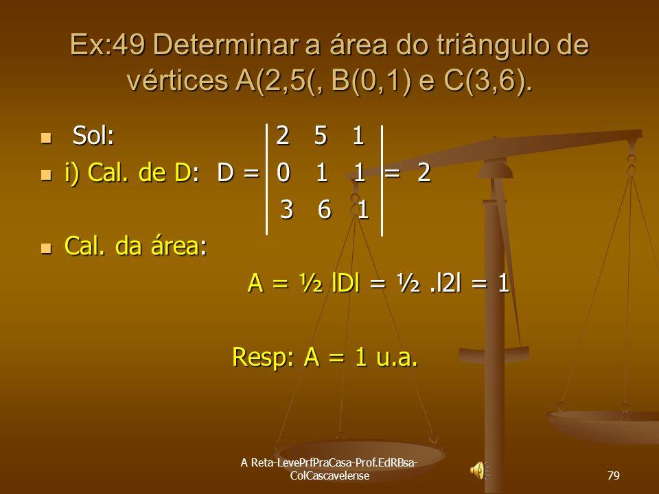 A Reta-LevePrfPraCasa-Prof.EdRBsa- ColCascavelense 78 ÁREA DE UM TRIÃNGULO Dados três pontos não colineares A(x A,y A ), B(x B,y B ) e C(x C,y C ), a