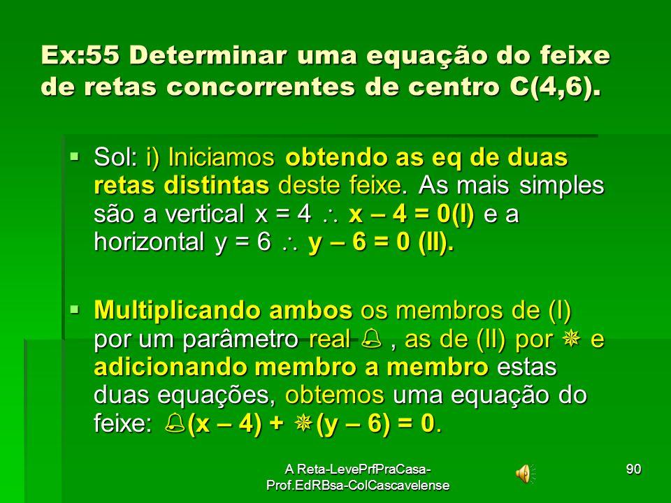 A Reta-LevePrfPraCasa- Prof.EdRBsa-ColCascavelense89 FEIXE DE RETAS CONHECIDAS DUAS RETAS Sejam as retas (r) a 1 x + b 1 y + c 1 = 0 e Sejam as retas
