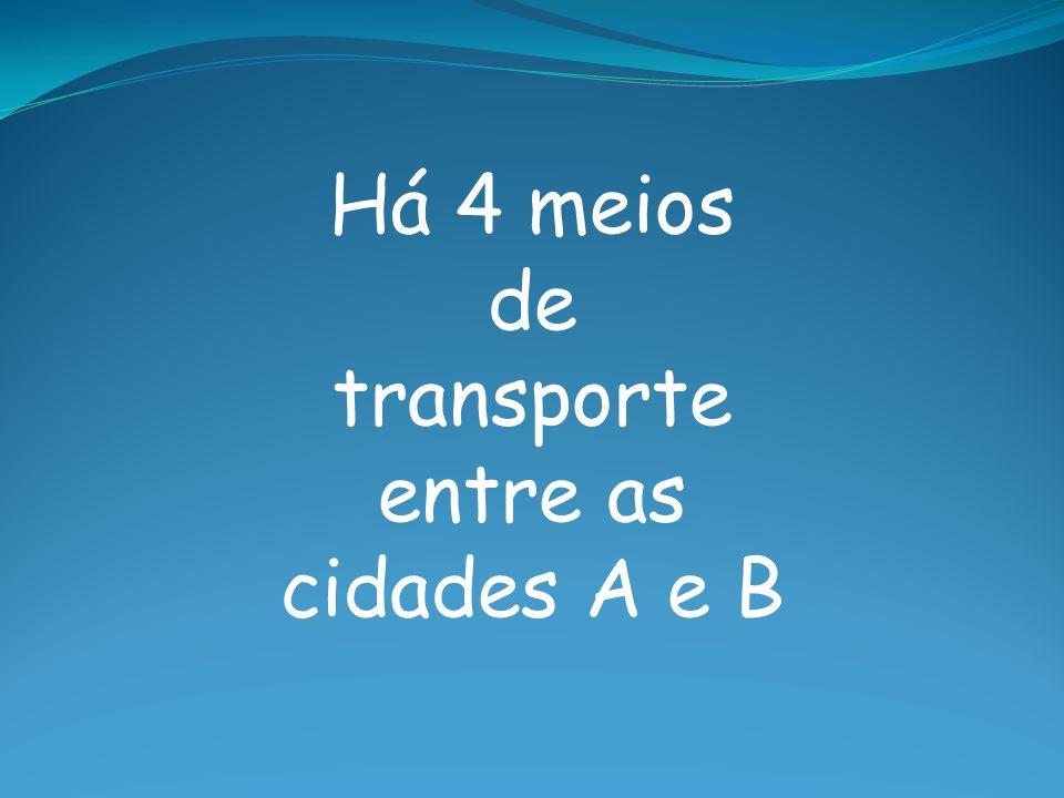 Há 4 meios de transporte entre as cidades A e B