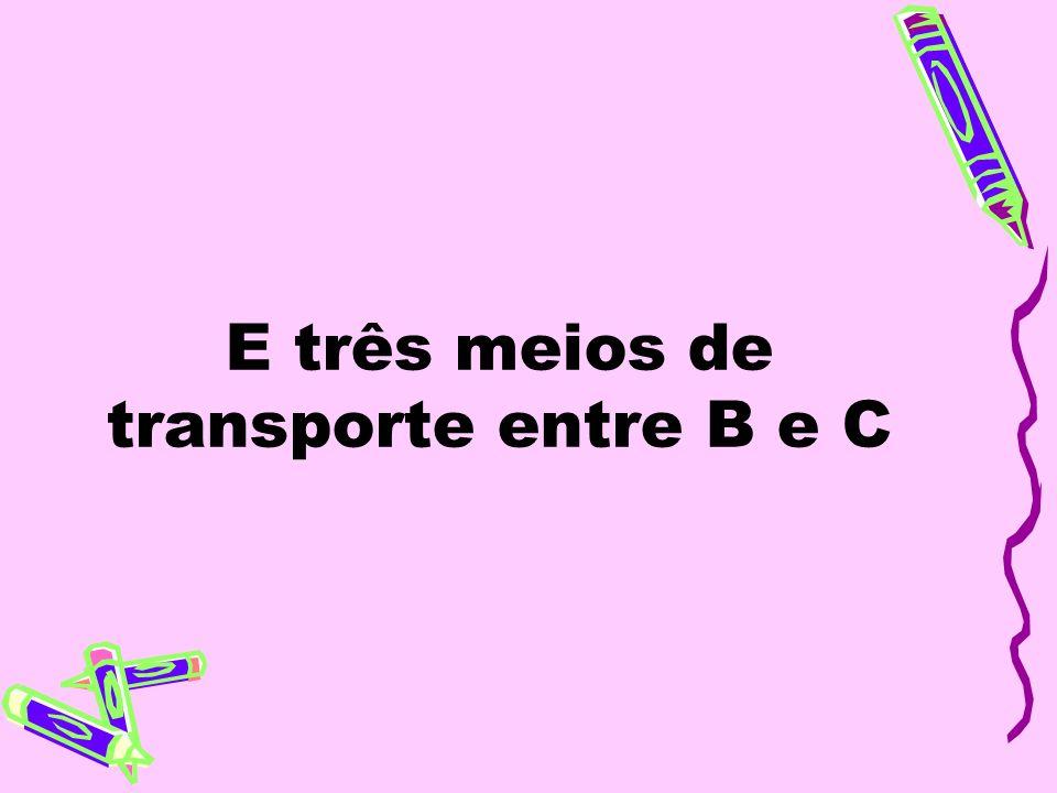 E três meios de transporte entre B e C