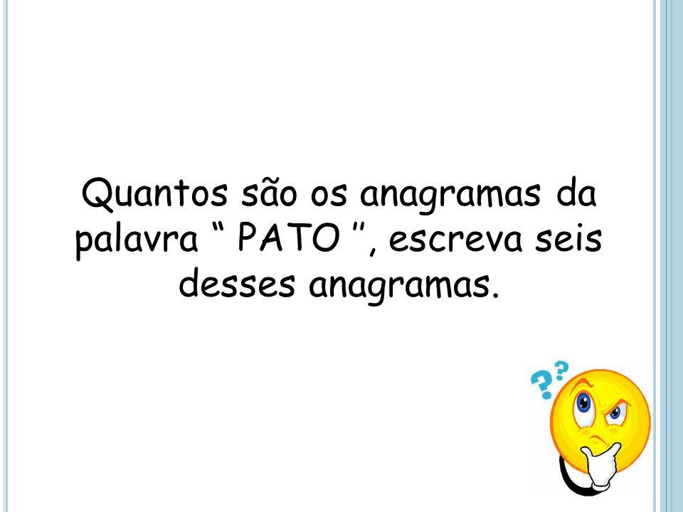 Quantos são os anagramas da palavra PATO, escreva seis desses anagramas.
