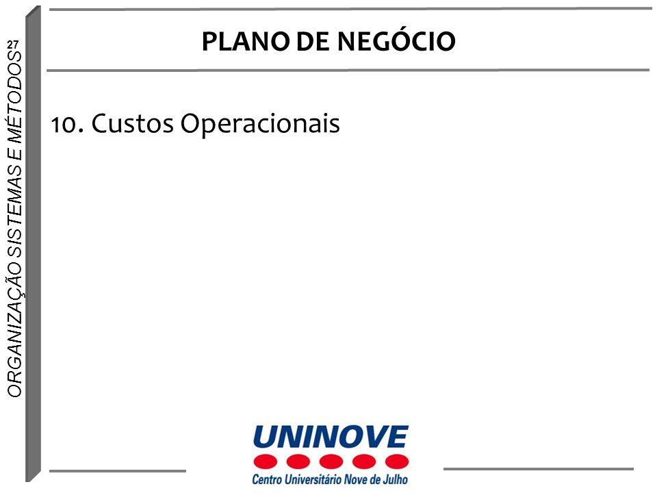 27 ORGANIZAÇÃO SISTEMAS E MÉTODOS PLANO DE NEGÓCIO 10. Custos Operacionais