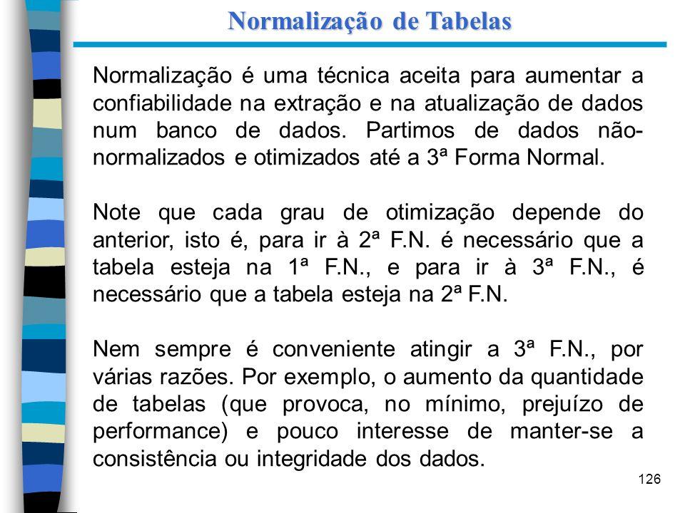 126 Normalização é uma técnica aceita para aumentar a confiabilidade na extração e na atualização de dados num banco de dados. Partimos de dados não-
