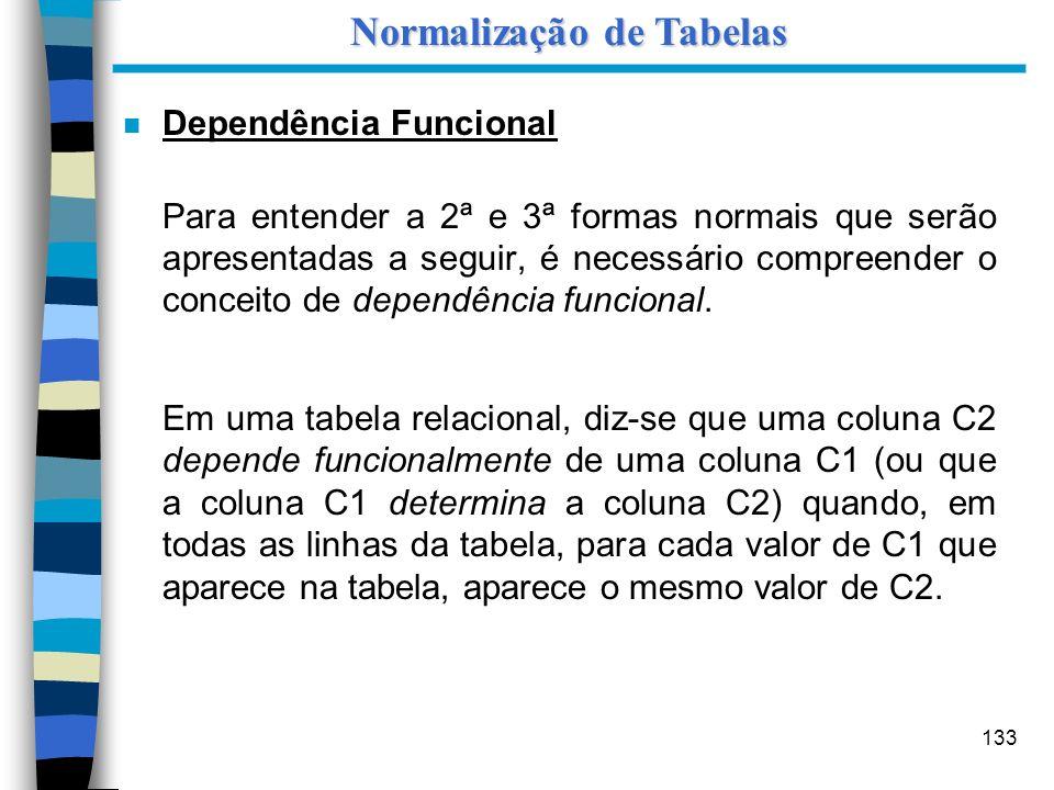 133 n Dependência Funcional Para entender a 2ª e 3ª formas normais que serão apresentadas a seguir, é necessário compreender o conceito de dependência