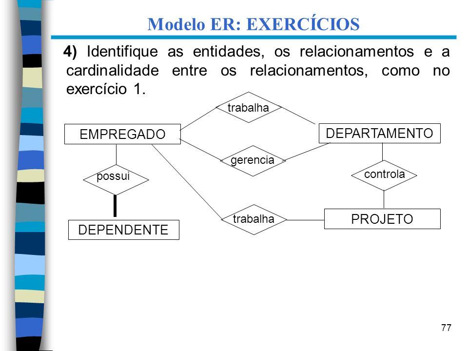 77 Modelo ER: EXERCÍCIOS 4) Identifique as entidades, os relacionamentos e a cardinalidade entre os relacionamentos, como no exercício 1. EMPREGADO DE