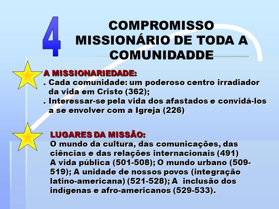 A MISSIONARIEDADE:. Cada comunidade: um poderoso centro irradiador da vida em Cristo (362); da vida em Cristo (362);. Interessar-se pela vida dos afas
