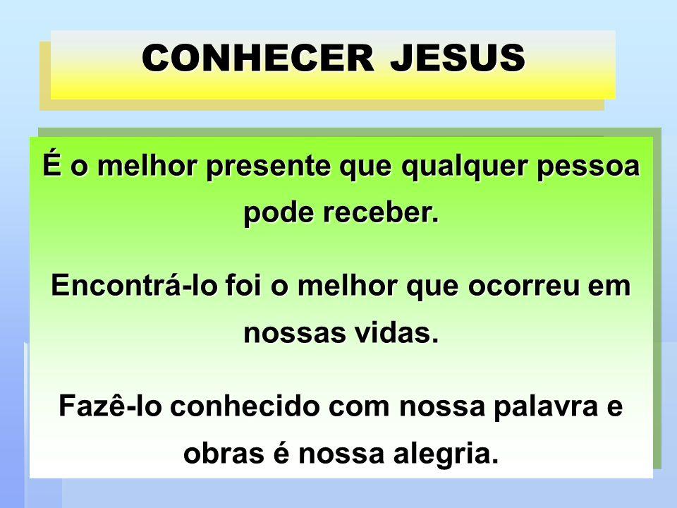 CONHECER JESUS É o melhor presente que qualquer pessoa pode receber. Encontrá-lo foi o melhor que ocorreu em nossas vidas. Fazê-lo conhecido com nossa