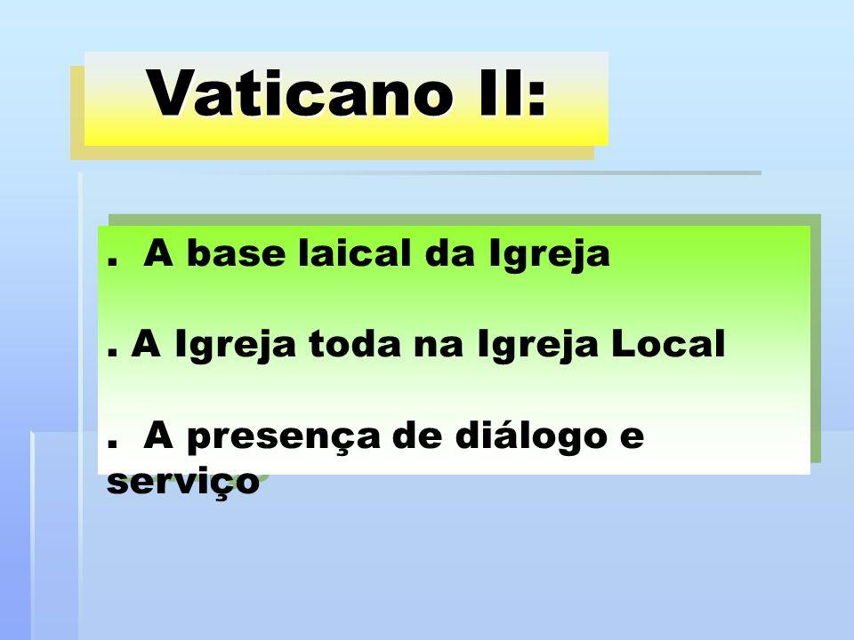Vaticano II:. A base laical da Igreja. A Igreja toda na Igreja Local. A presença de diálogo e serviço