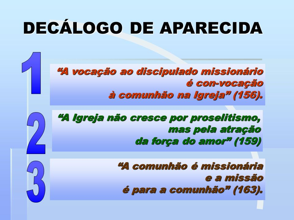 A vocação ao discipulado missionário é con-vocação à comunhão na Igreja (156). A Igreja não cresce por proselitismo, mas pela atração da força do amor