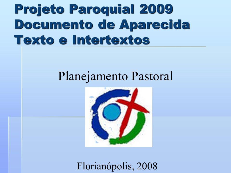 Projeto Paroquial 2009 Documento de Aparecida Texto e Intertextos Planejamento Pastoral Florianópolis, 2008