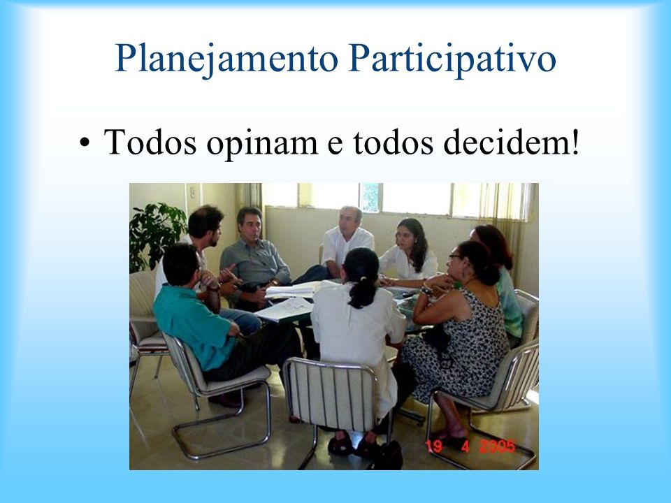 Planejamento Participativo Todos opinam e todos decidem!