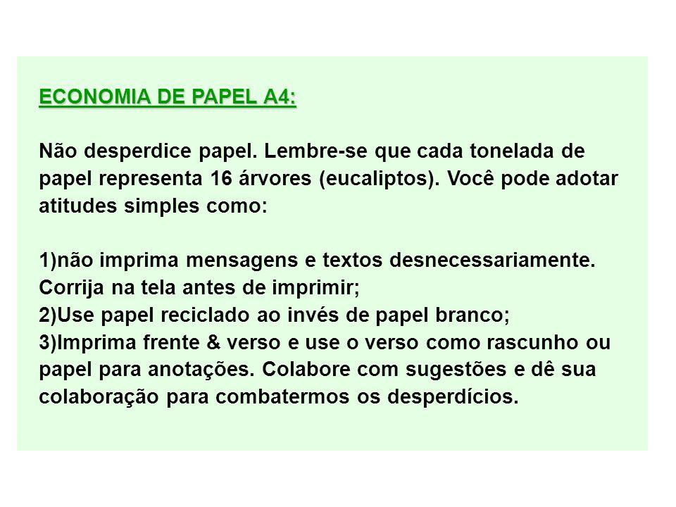 ECONOMIA DE PAPEL A4: Não desperdice papel. Lembre-se que cada tonelada de papel representa 16 árvores (eucaliptos). Você pode adotar atitudes simples