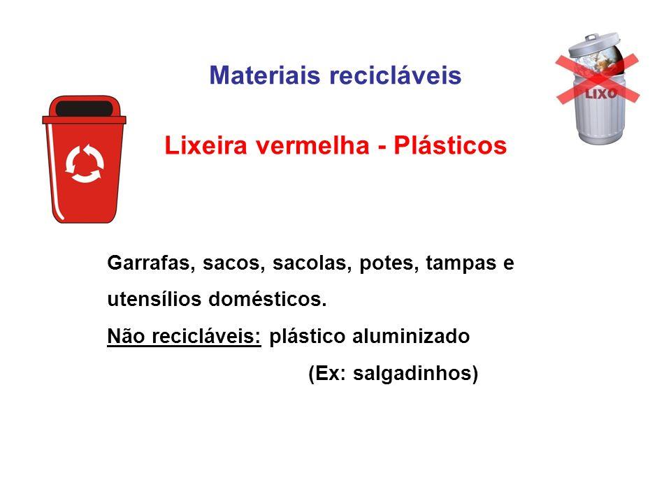 Materiais recicláveis Lixeira vermelha - Plásticos Garrafas, sacos, sacolas, potes, tampas e utensílios domésticos. Não recicláveis: plástico aluminiz