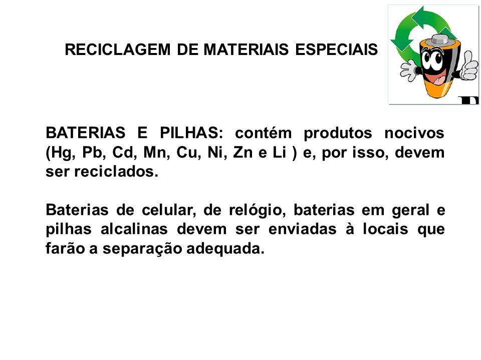 BATERIAS E PILHAS: contém produtos nocivos (Hg, Pb, Cd, Mn, Cu, Ni, Zn e Li ) e, por isso, devem ser reciclados. Baterias de celular, de relógio, bate