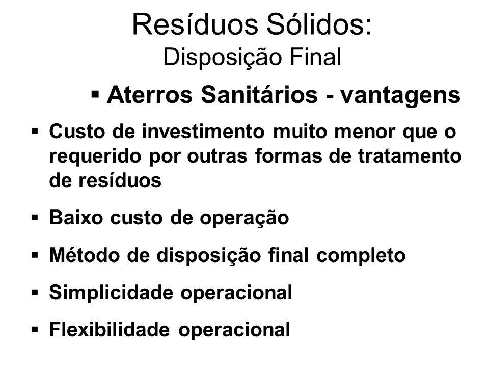 Aterros Sanitários - vantagens Custo de investimento muito menor que o requerido por outras formas de tratamento de resíduos Baixo custo de operação M