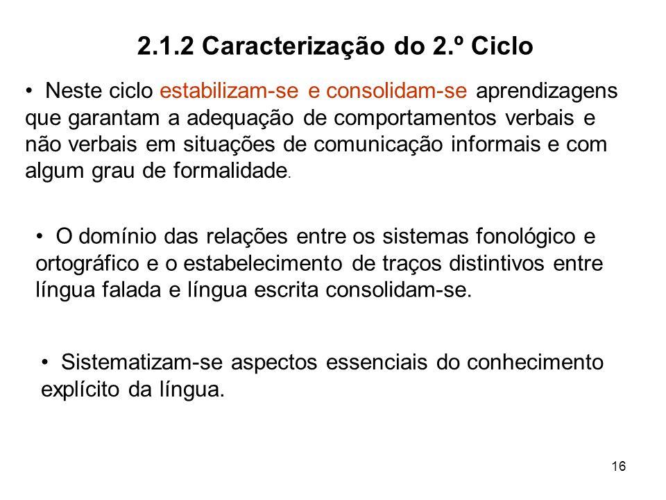 16 2.1.2 Caracterização do 2.º Ciclo Neste ciclo estabilizam-se e consolidam-se aprendizagens que garantam a adequação de comportamentos verbais e não