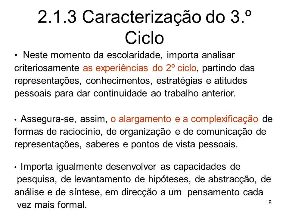18 2.1.3 Caracterização do 3.º Ciclo Neste momento da escolaridade, importa analisar criteriosamente as experiências do 2º ciclo, partindo das represe