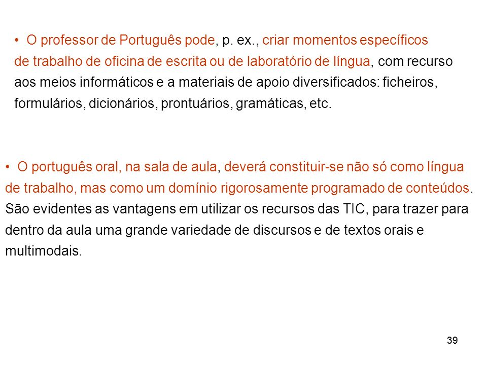 39 O professor de Português pode, p. ex., criar momentos específicos de trabalho de oficina de escrita ou de laboratório de língua, com recurso aos me